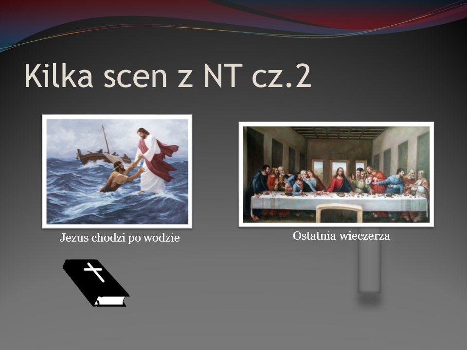Kilka scen z NT cz.2 Jezus chodzi po wodzie Ostatnia wieczerza