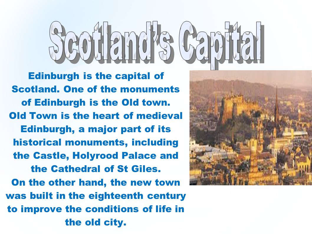 Scotland's Capital Edinburgh is the capital of Scotland. One of the monuments of Edinburgh is the Old town.