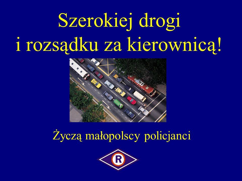 Szerokiej drogi i rozsądku za kierownicą!