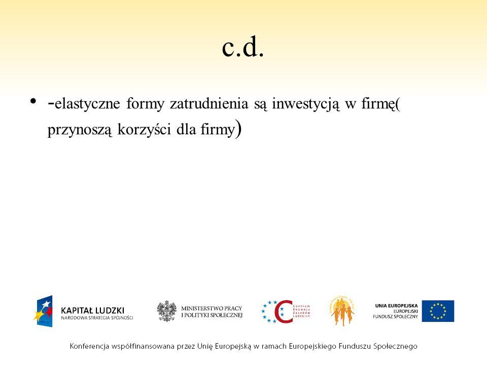 c.d. -elastyczne formy zatrudnienia są inwestycją w firmę( przynoszą korzyści dla firmy)