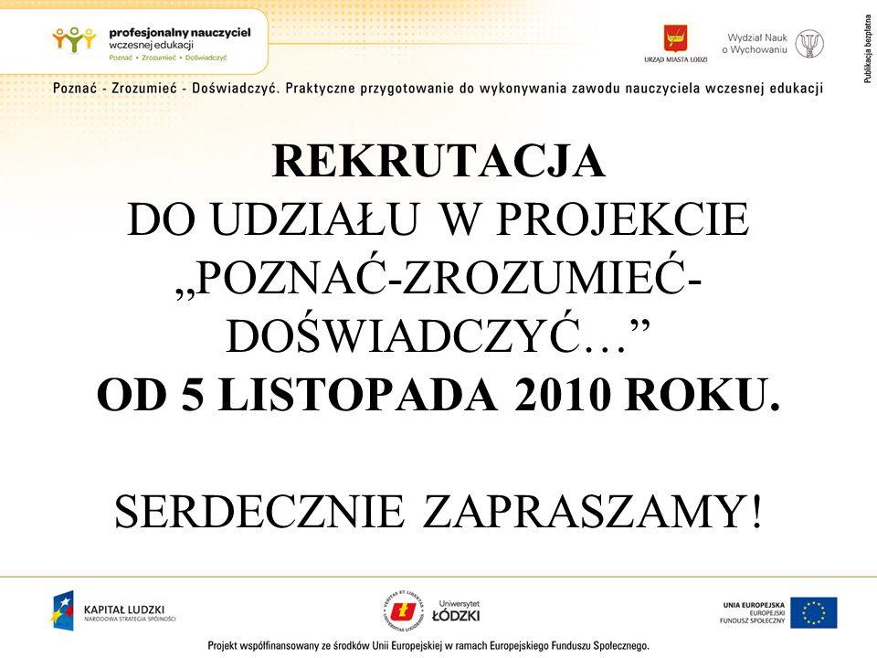 """REKRUTACJA DO UDZIAŁU W PROJEKCIE """"POZNAĆ-ZROZUMIEĆ-DOŚWIADCZYĆ… OD 5 LISTOPADA 2010 ROKU."""