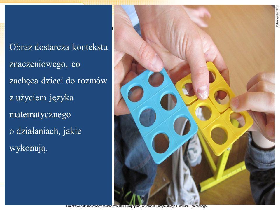 Obraz dostarcza kontekstu znaczeniowego, co zachęca dzieci do rozmów z użyciem języka matematycznego o działaniach, jakie wykonują.