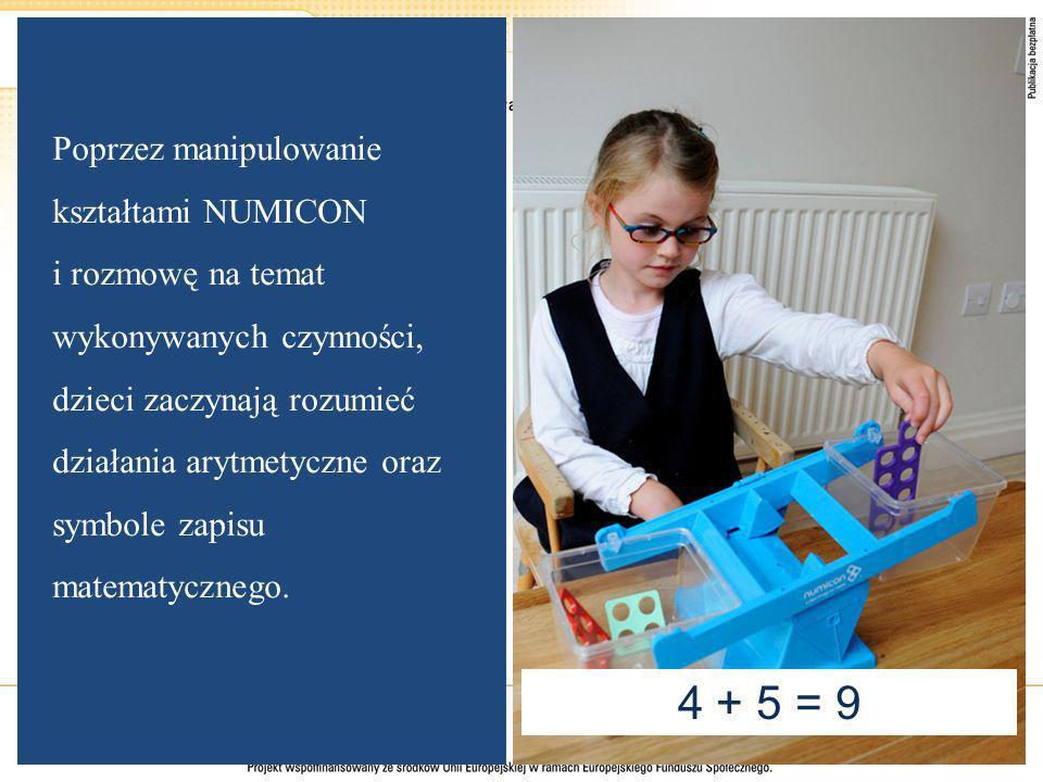 Poprzez manipulowanie kształtami NUMICON i rozmowę na temat wykonywanych czynności, dzieci zaczynają rozumieć działania arytmetyczne oraz symbole zapisu matematycznego.