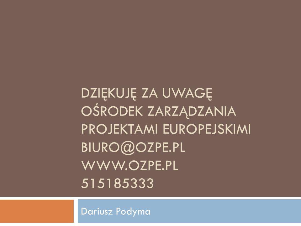 DZIĘKUJĘ ZA UWAGĘ OŚRODEK ZARZĄDZANIA PROJEKTAMI EUROPEJSKIMI BIURO@OZPE.PL WWW.OZPE.PL 515185333