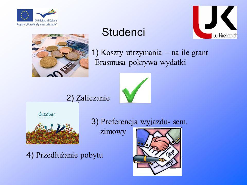 Studenci 1) Koszty utrzymania – na ile grant Er Erasmusa pokrywa wydatki. 2) Zaliczanie.