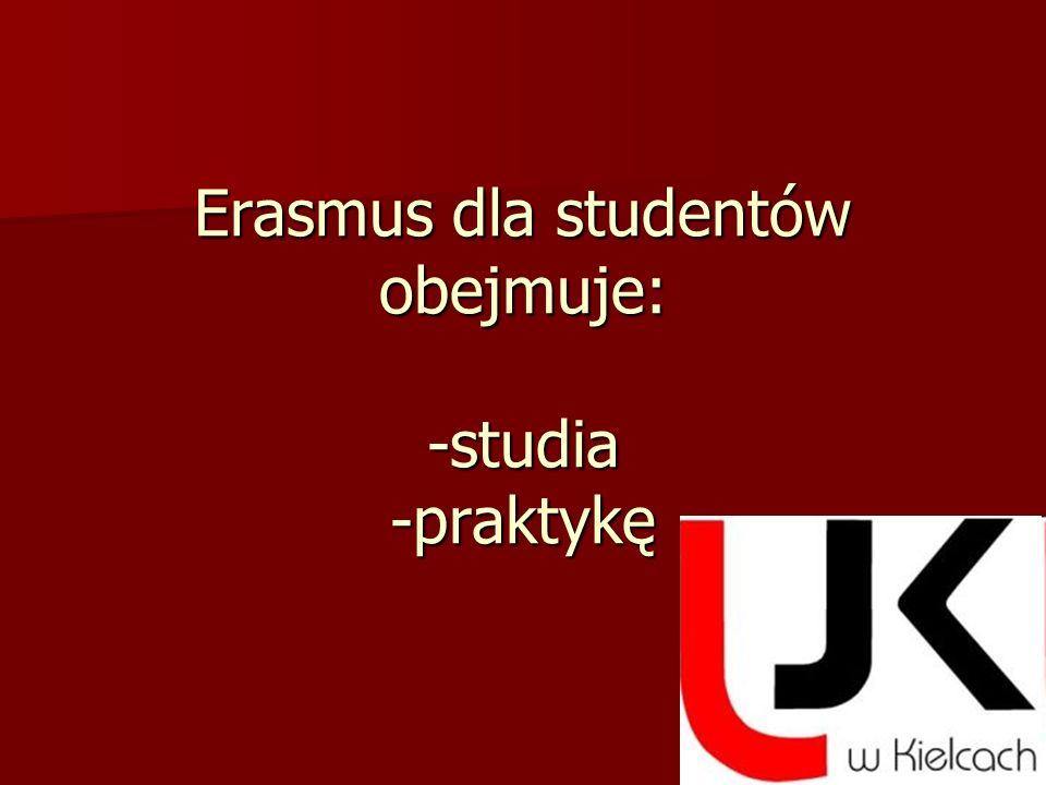 Erasmus dla studentów obejmuje: -studia -praktykę