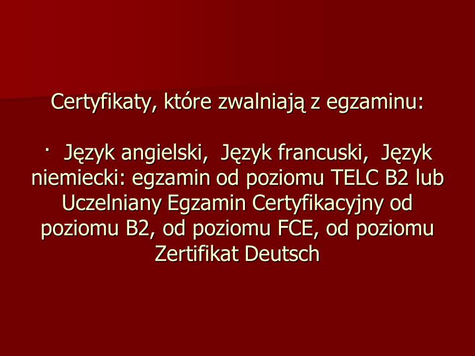 Certyfikaty, które zwalniają z egzaminu: · Język angielski, Język francuski, Język niemiecki: egzamin od poziomu TELC B2 lub Uczelniany Egzamin Certyfikacyjny od poziomu B2, od poziomu FCE, od poziomu Zertifikat Deutsch