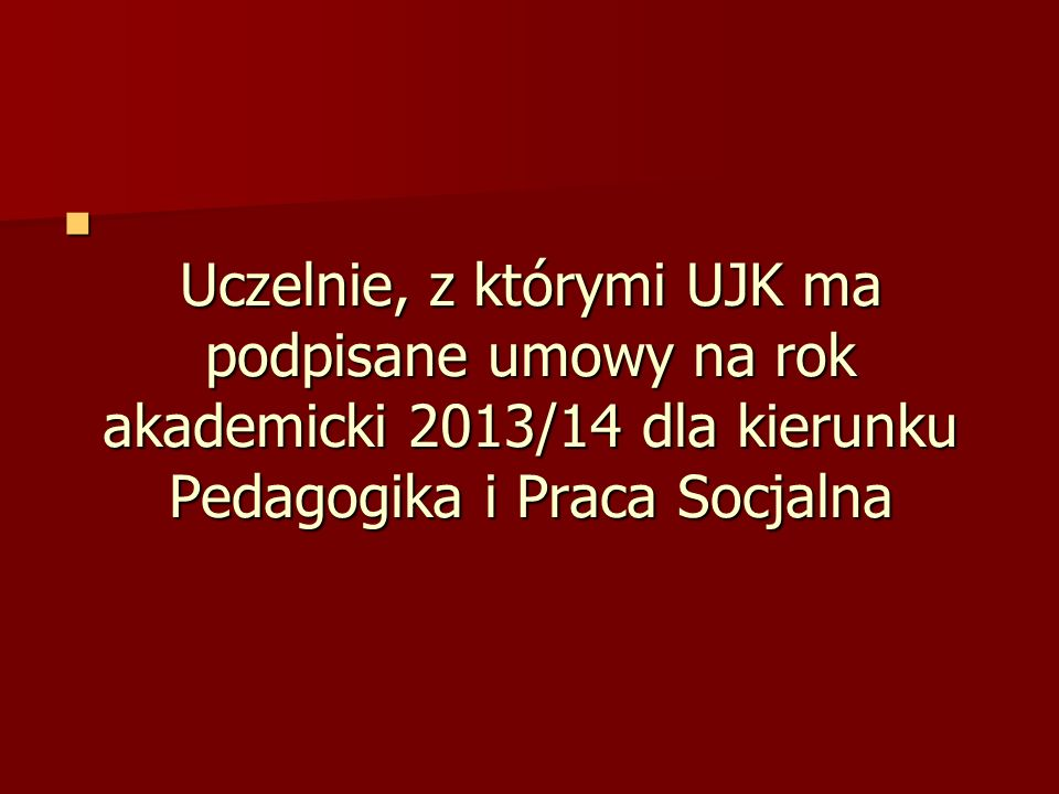 Uczelnie, z którymi UJK ma podpisane umowy na rok akademicki 2013/14 dla kierunku Pedagogika i Praca Socjalna