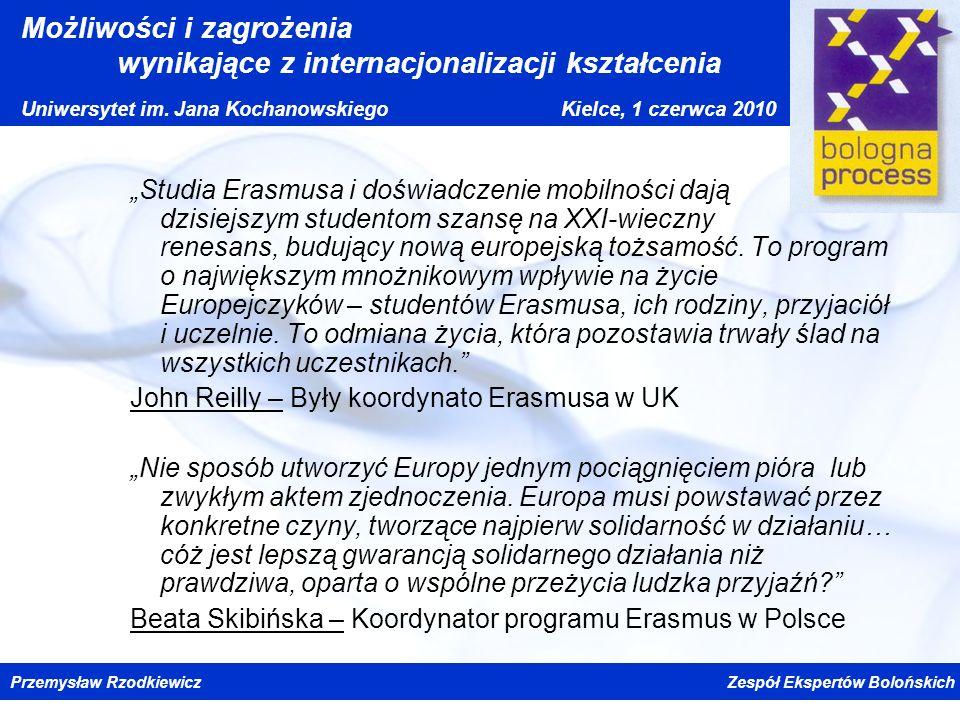 """""""Studia Erasmusa i doświadczenie mobilności dają dzisiejszym studentom szansę na XXI-wieczny renesans, budujący nową europejską tożsamość. To program o największym mnożnikowym wpływie na życie Europejczyków – studentów Erasmusa, ich rodziny, przyjaciół i uczelnie. To odmiana życia, która pozostawia trwały ślad na wszystkich uczestnikach."""