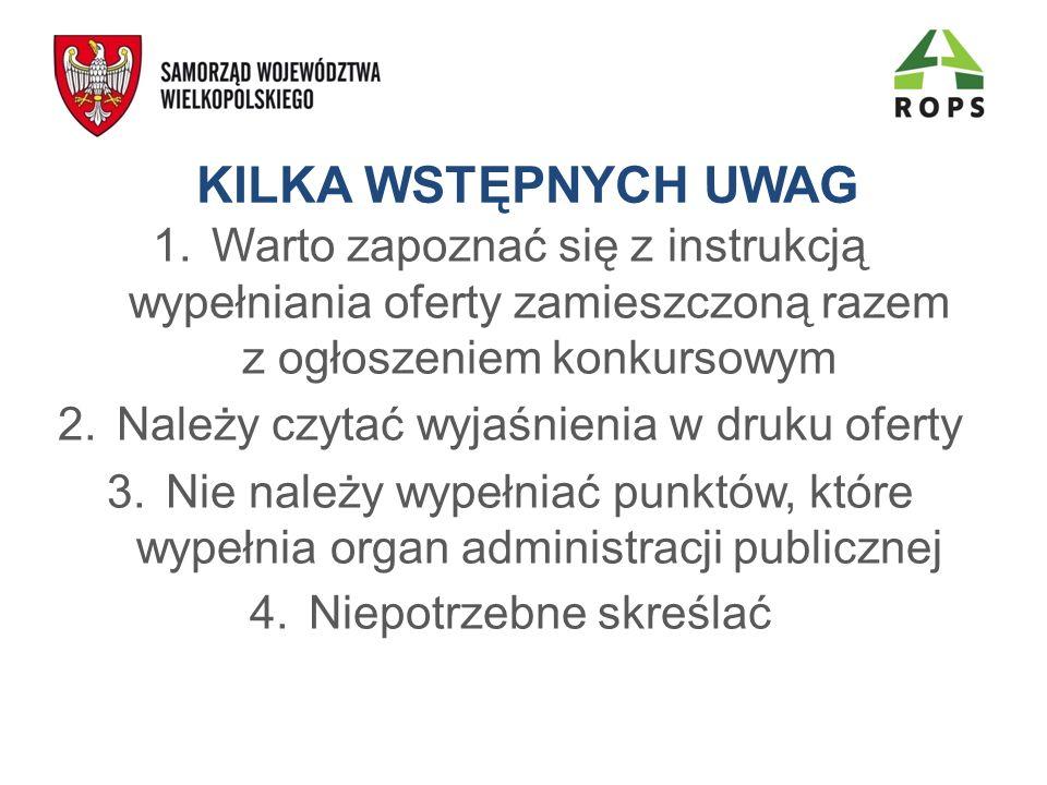 KILKA WSTĘPNYCH UWAG Warto zapoznać się z instrukcją wypełniania oferty zamieszczoną razem z ogłoszeniem konkursowym.