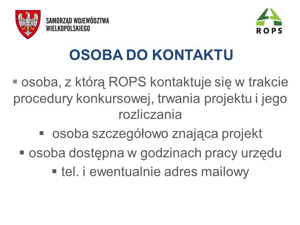 OSOBA DO KONTAKTU osoba, z którą ROPS kontaktuje się w trakcie procedury konkursowej, trwania projektu i jego rozliczania.