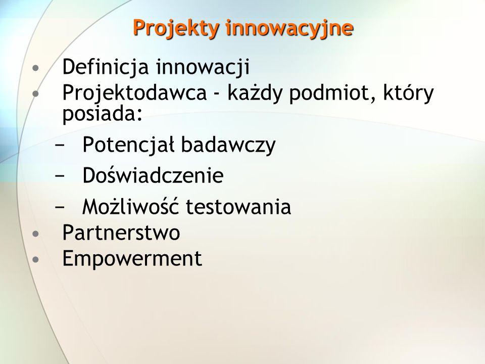 Projekty innowacyjne Definicja innowacji. Projektodawca - każdy podmiot, który posiada: Potencjał badawczy.