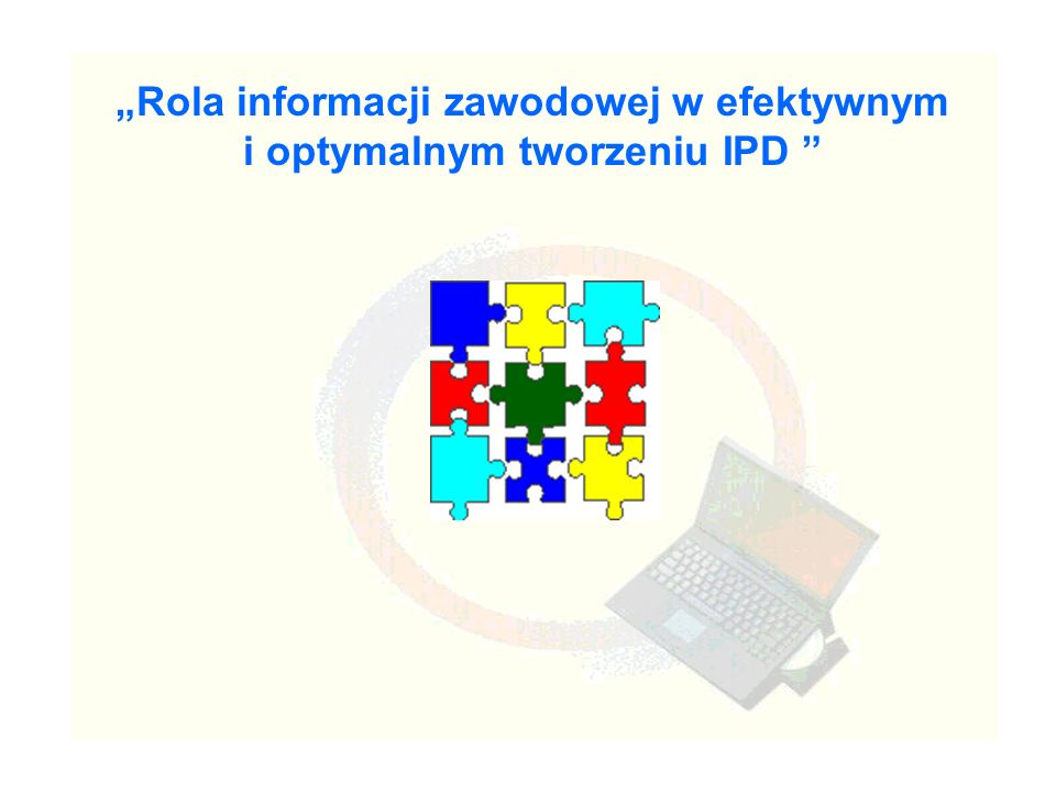 """""""Rola informacji zawodowej w efektywnym i optymalnym tworzeniu IPD"""