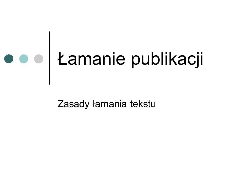 Łamanie publikacji Zasady łamania tekstu