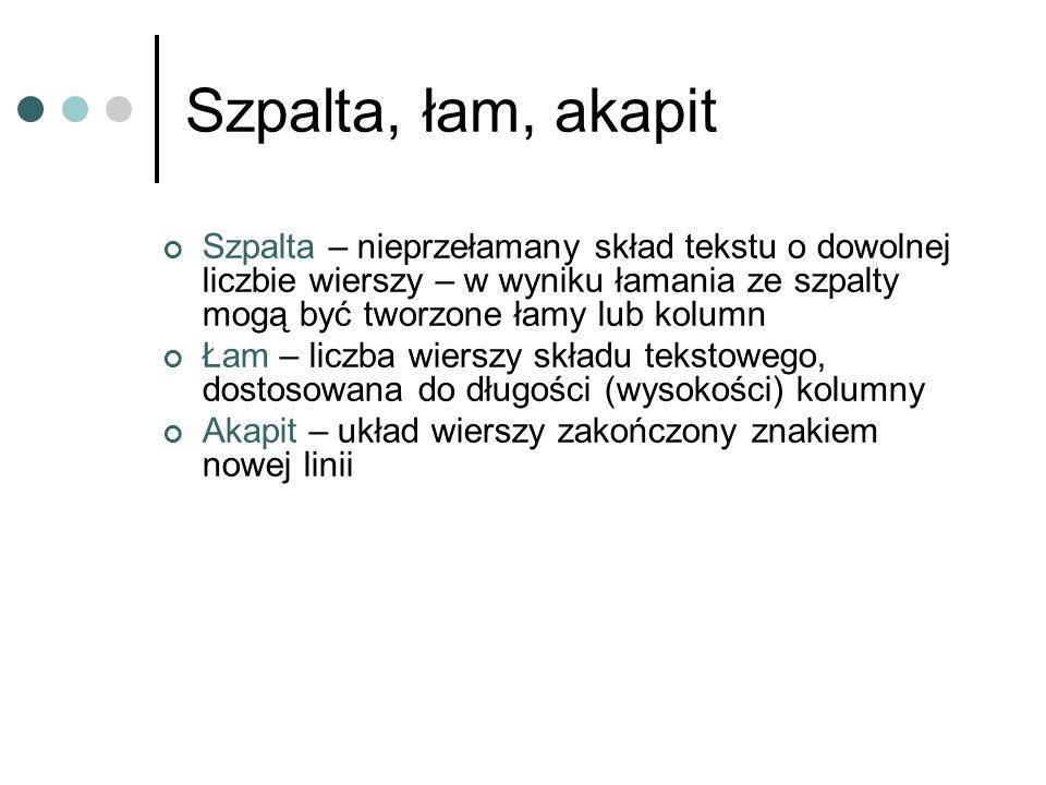 Szpalta, łam, akapitSzpalta – nieprzełamany skład tekstu o dowolnej liczbie wierszy – w wyniku łamania ze szpalty mogą być tworzone łamy lub kolumn.