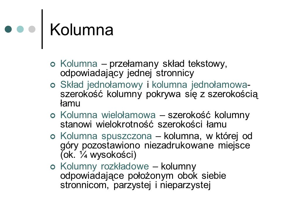 KolumnaKolumna – przełamany skład tekstowy, odpowiadający jednej stronnicy.