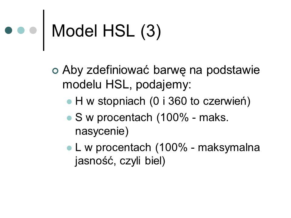 Model HSL (3) Aby zdefiniować barwę na podstawie modelu HSL, podajemy: