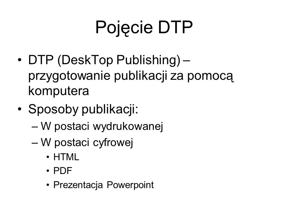 Pojęcie DTP DTP (DeskTop Publishing) – przygotowanie publikacji za pomocą komputera. Sposoby publikacji: