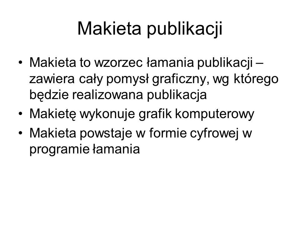 Makieta publikacji Makieta to wzorzec łamania publikacji – zawiera cały pomysł graficzny, wg którego będzie realizowana publikacja.