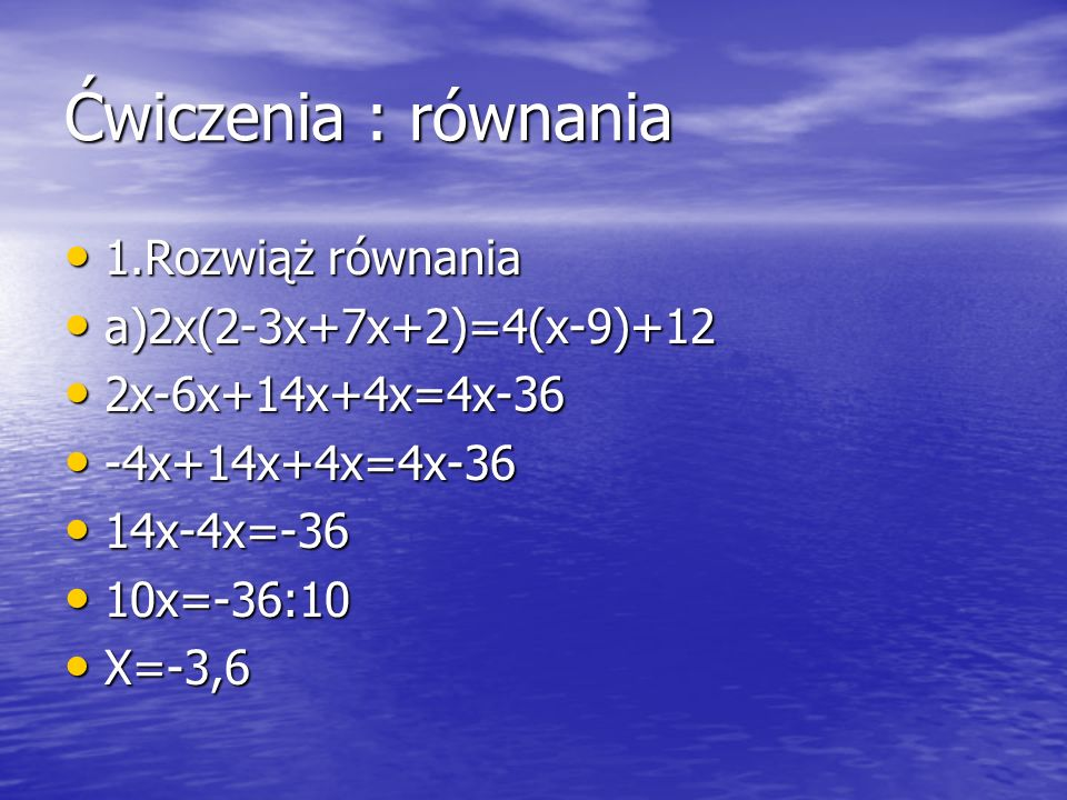 Ćwiczenia : równania 1.Rozwiąż równania a)2x(2-3x+7x+2)=4(x-9)+12