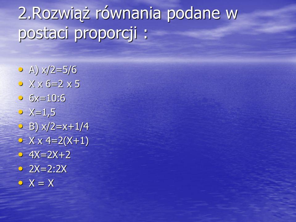2.Rozwiąż równania podane w postaci proporcji :