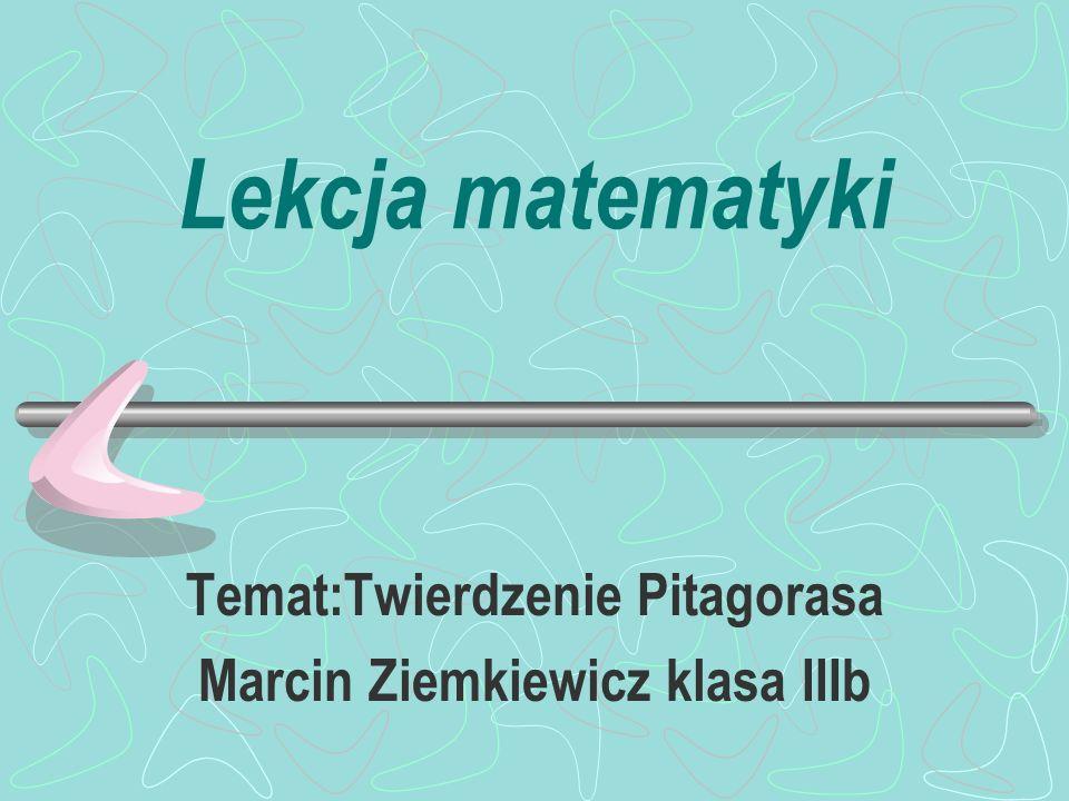 Temat:Twierdzenie Pitagorasa Marcin Ziemkiewicz klasa IIIb