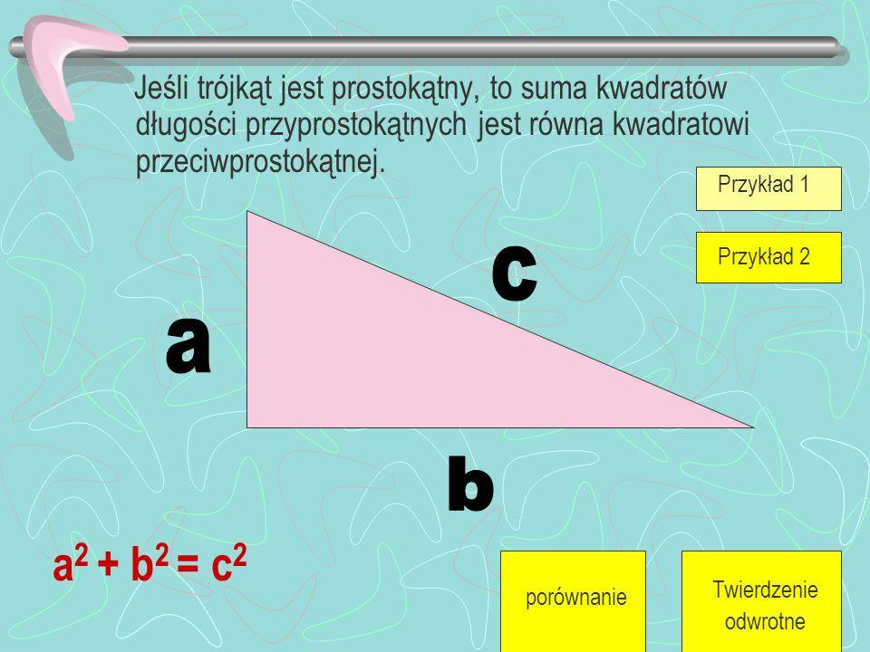 Jeśli trójkąt jest prostokątny, to suma kwadratów długości przyprostokątnych jest równa kwadratowi przeciwprostokątnej.