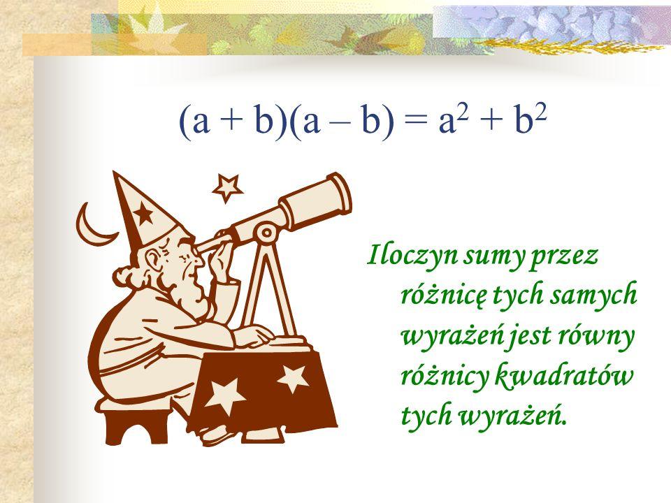 (a + b)(a – b) = a2 + b2Iloczyn sumy przez różnicę tych samych wyrażeń jest równy różnicy kwadratów tych wyrażeń.