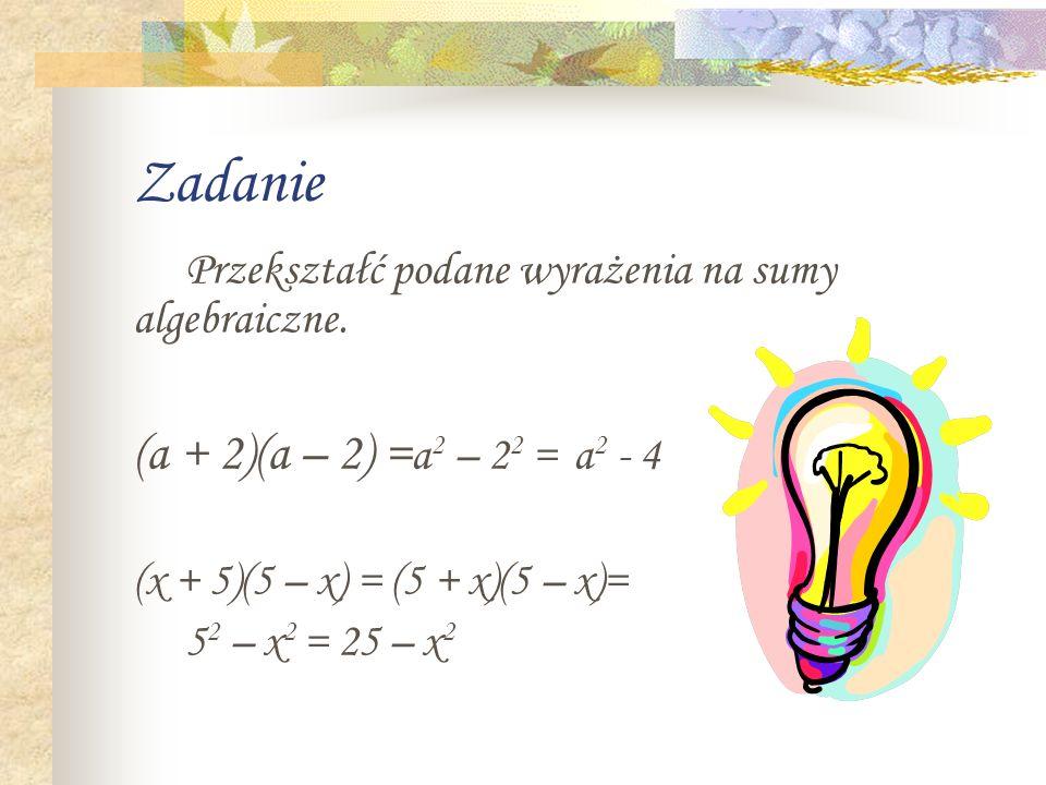 Zadanie (a + 2)(a – 2) =a2 – 22 = a2 - 4