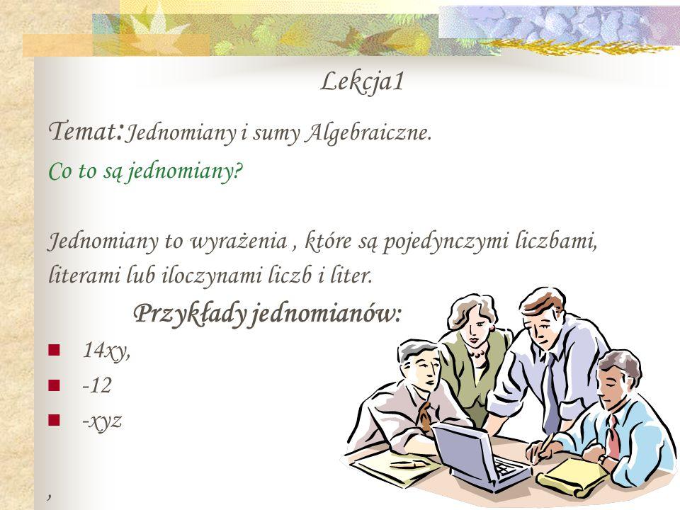 Lekcja1 Temat:Jednomiany i sumy Algebraiczne. Przykłady jednomianów: