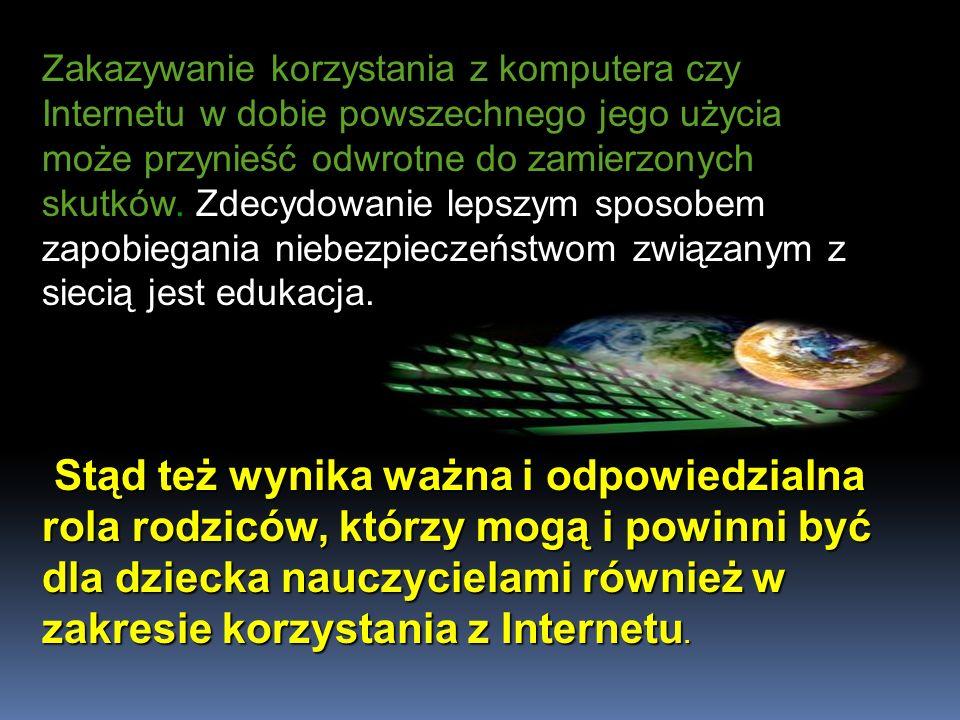 Zakazywanie korzystania z komputera czy Internetu w dobie powszechnego jego użycia może przynieść odwrotne do zamierzonych skutków. Zdecydowanie lepszym sposobem zapobiegania niebezpieczeństwom związanym z siecią jest edukacja.