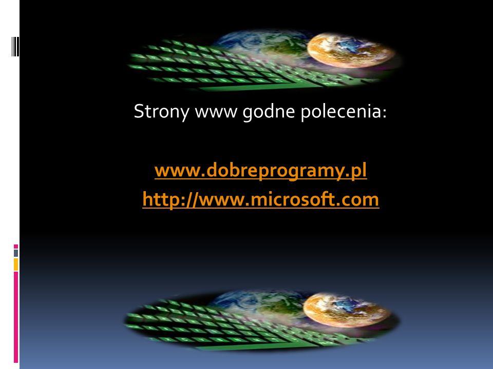 Strony www godne polecenia: www. dobreprogramy. pl http://www