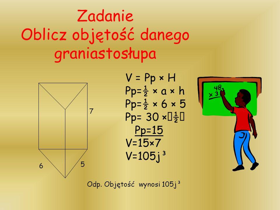 Zadanie Oblicz objętość danego graniastosłupa