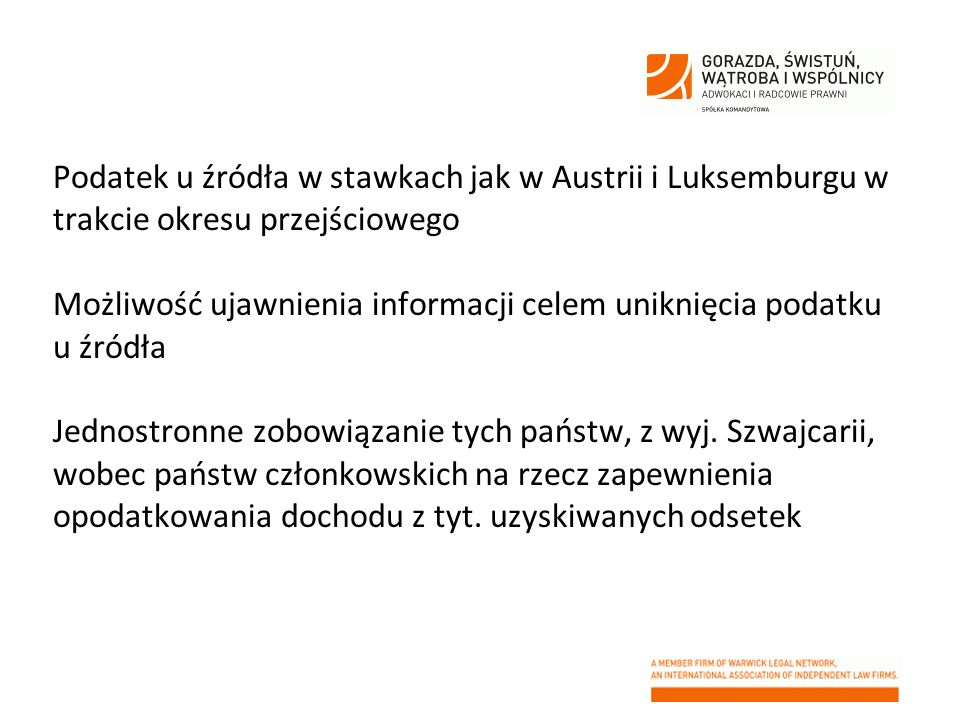Podatek u źródła w stawkach jak w Austrii i Luksemburgu w trakcie okresu przejściowego Możliwość ujawnienia informacji celem uniknięcia podatku u źródła Jednostronne zobowiązanie tych państw, z wyj.