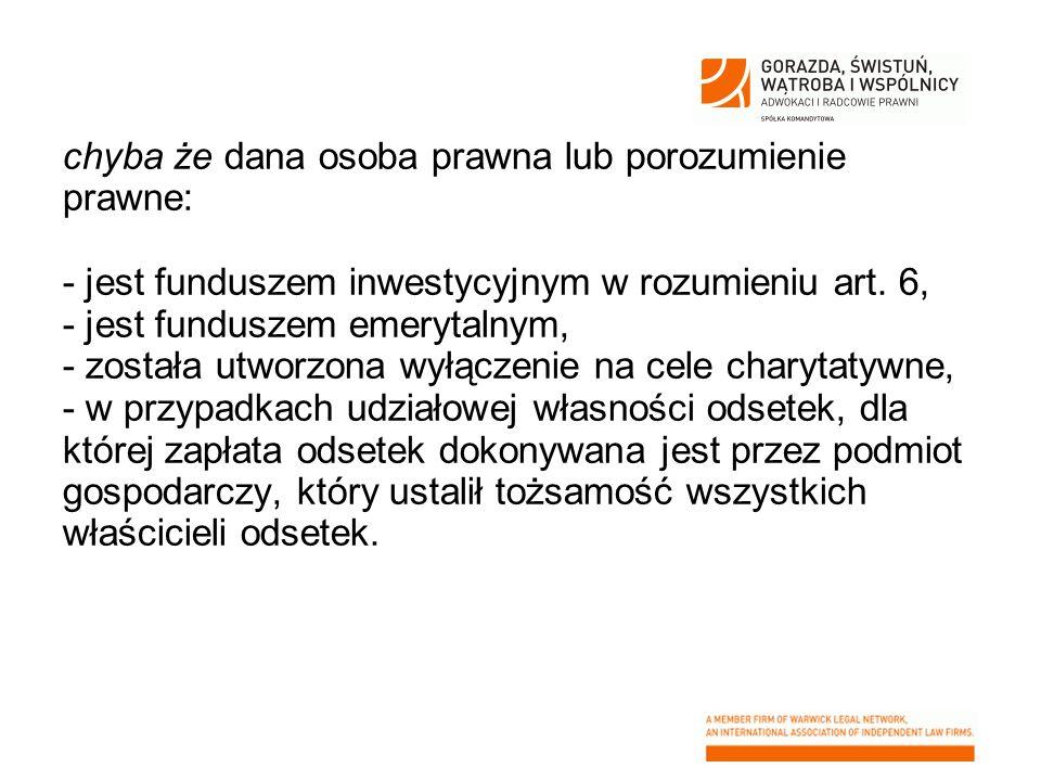 chyba że dana osoba prawna lub porozumienie prawne: - jest funduszem inwestycyjnym w rozumieniu art.