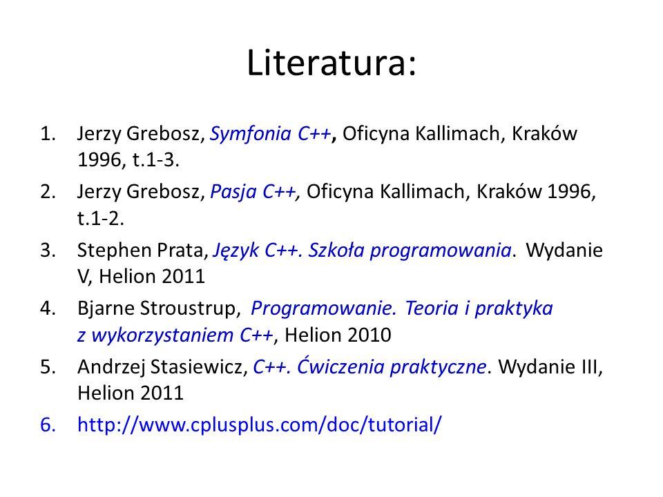 Literatura: Jerzy Grebosz, Symfonia C++, Oficyna Kallimach, Kraków 1996, t.1-3. Jerzy Grebosz, Pasja C++, Oficyna Kallimach, Kraków 1996, t.1-2.