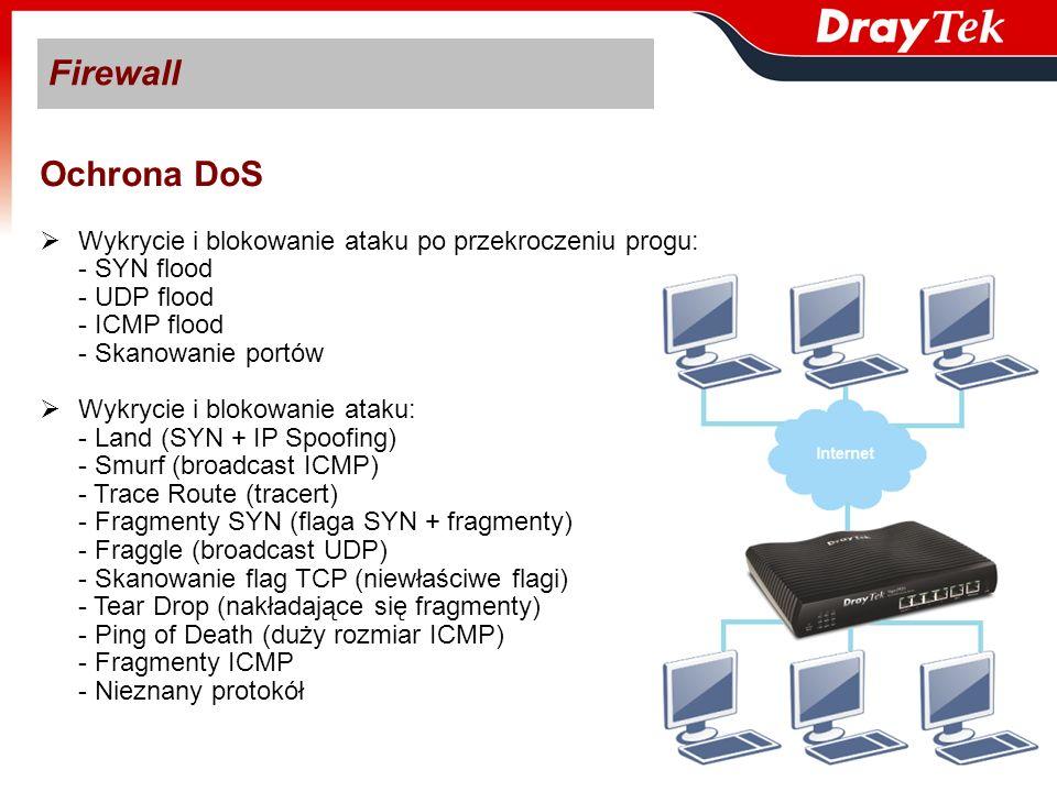 FirewallOchrona DoS. Wykrycie i blokowanie ataku po przekroczeniu progu: - SYN flood. - UDP flood. - ICMP flood.