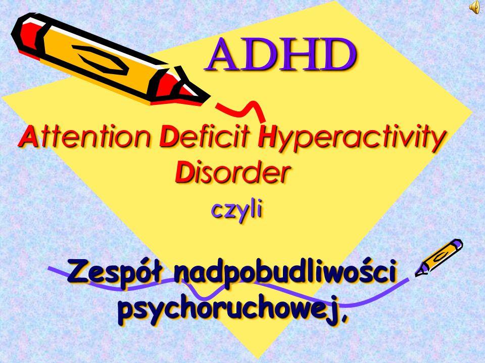 ADHD Attention Deficit Hyperactivity Disorder czyli Zespół nadpobudliwości psychoruchowej,