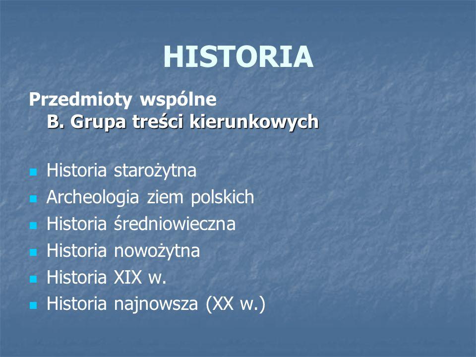HISTORIA Przedmioty wspólne B. Grupa treści kierunkowych