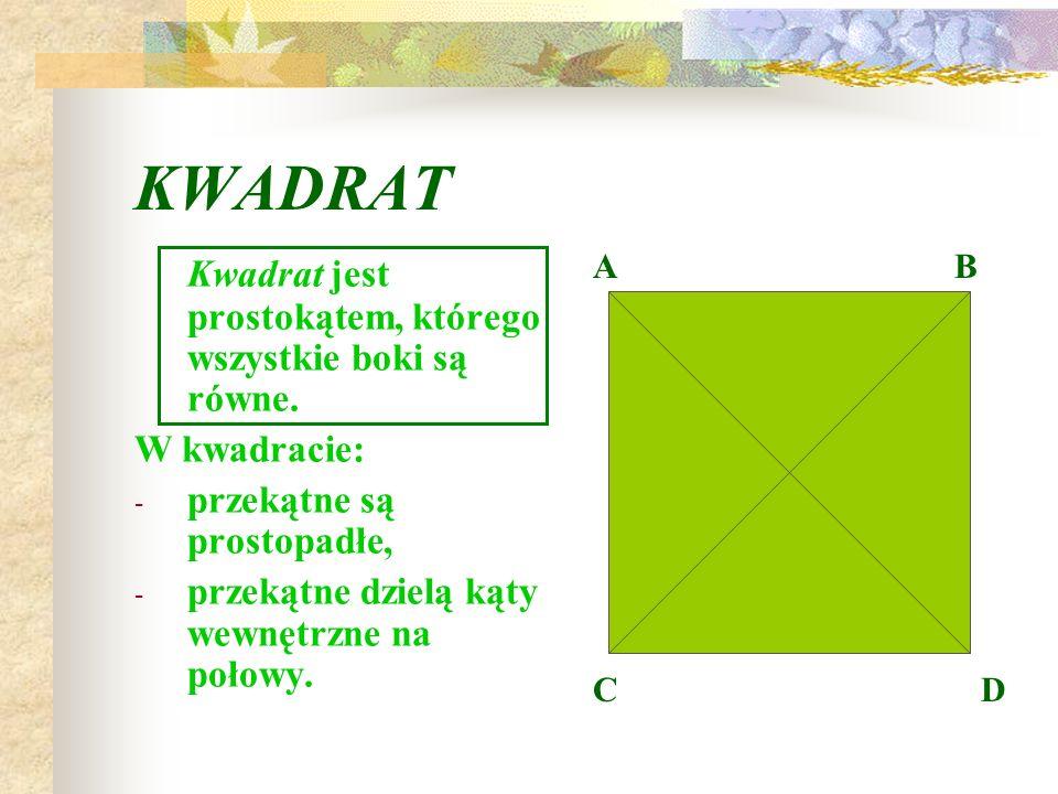 KWADRAT Kwadrat jest prostokątem, którego wszystkie boki są równe.