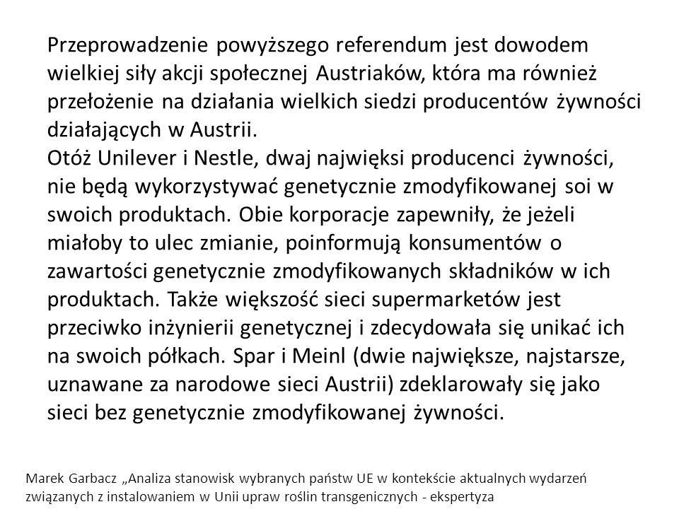 Przeprowadzenie powyższego referendum jest dowodem wielkiej siły akcji społecznej Austriaków, która ma również przełożenie na działania wielkich siedzi producentów żywności działających w Austrii. Otóż Unilever i Nestle, dwaj najwięksi producenci żywności, nie będą wykorzystywać genetycznie zmodyfikowanej soi w swoich produktach. Obie korporacje zapewniły, że jeżeli miałoby to ulec zmianie, poinformują konsumentów o zawartości genetycznie zmodyfikowanych składników w ich produktach. Także większość sieci supermarketów jest przeciwko inżynierii genetycznej i zdecydowała się unikać ich na swoich półkach. Spar i Meinl (dwie największe, najstarsze, uznawane za narodowe sieci Austrii) zdeklarowały się jako sieci bez genetycznie zmodyfikowanej żywności.