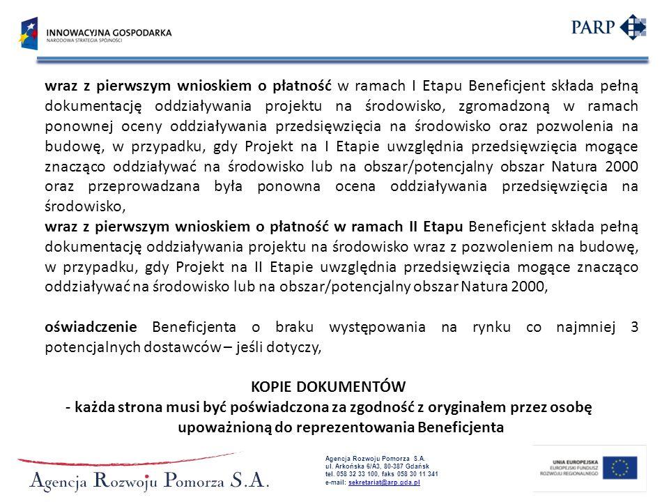 wraz z pierwszym wnioskiem o płatność w ramach I Etapu Beneficjent składa pełną dokumentację oddziaływania projektu na środowisko, zgromadzoną w ramach ponownej oceny oddziaływania przedsięwzięcia na środowisko oraz pozwolenia na budowę, w przypadku, gdy Projekt na I Etapie uwzględnia przedsięwzięcia mogące znacząco oddziaływać na środowisko lub na obszar/potencjalny obszar Natura 2000 oraz przeprowadzana była ponowna ocena oddziaływania przedsięwzięcia na środowisko,