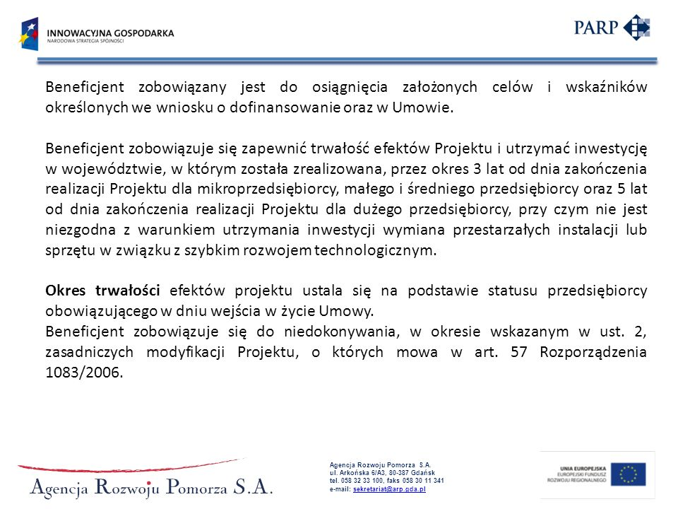 Beneficjent zobowiązany jest do osiągnięcia założonych celów i wskaźników określonych we wniosku o dofinansowanie oraz w Umowie.