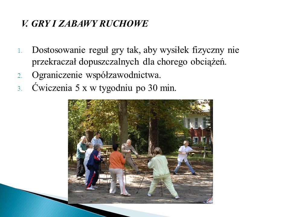 V. GRY I ZABAWY RUCHOWE Dostosowanie reguł gry tak, aby wysiłek fizyczny nie przekraczał dopuszczalnych dla chorego obciążeń.
