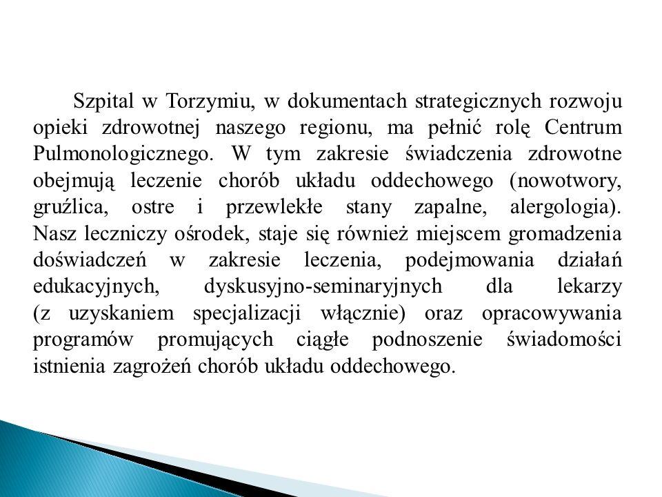Szpital w Torzymiu, w dokumentach strategicznych rozwoju opieki zdrowotnej naszego regionu, ma pełnić rolę Centrum Pulmonologicznego.