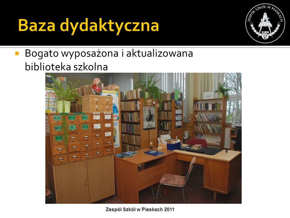 Baza dydaktyczna Bogato wyposażona i aktualizowana biblioteka szkolna