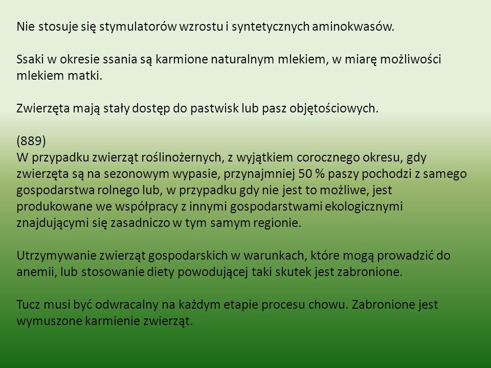 Nie stosuje się stymulatorów wzrostu i syntetycznych aminokwasów.