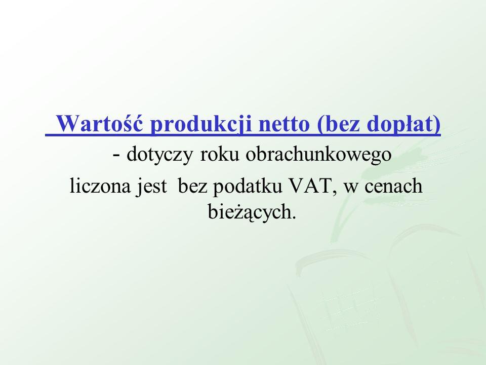Wartość produkcji netto (bez dopłat) - dotyczy roku obrachunkowego