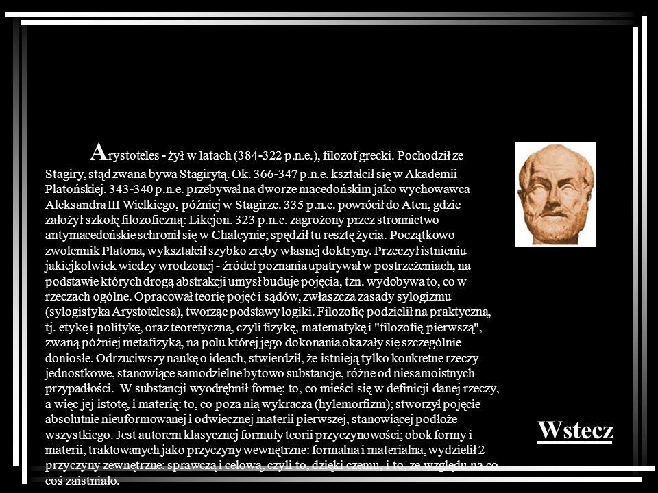 Arystoteles - żył w latach (384-322 p. n. e. ), filozof grecki