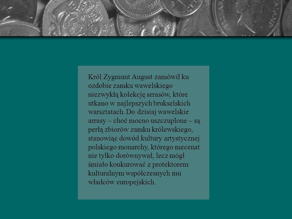 Król Zygmunt August zamówił ku ozdobie zamku wawelskiego niezwykłą kolekcję arrasów, które utkano w najlepszych brukselskich warsztatach.